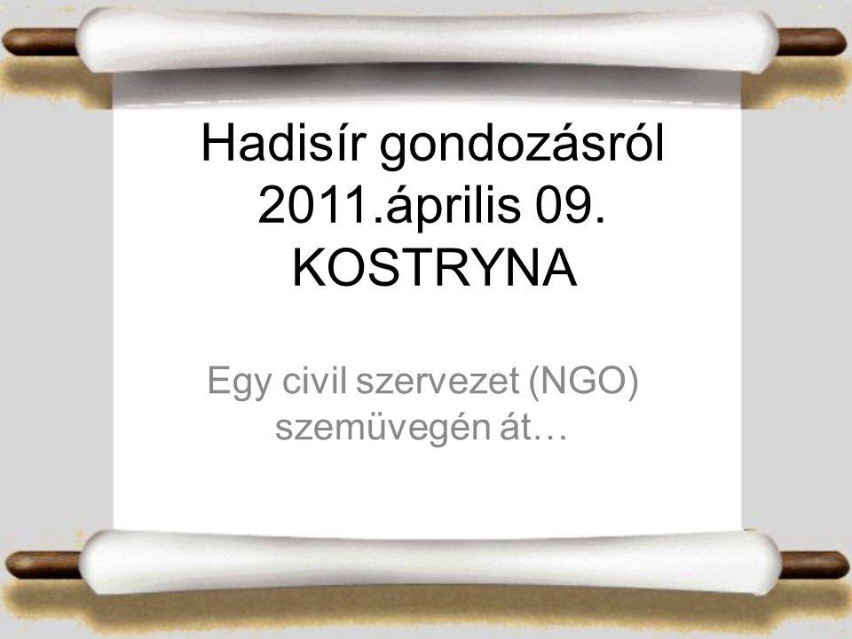 Hadisír gondozásról 2011.április 09. KOSTRYNA Egy civil szervezet (NGO) szemüvegén át…