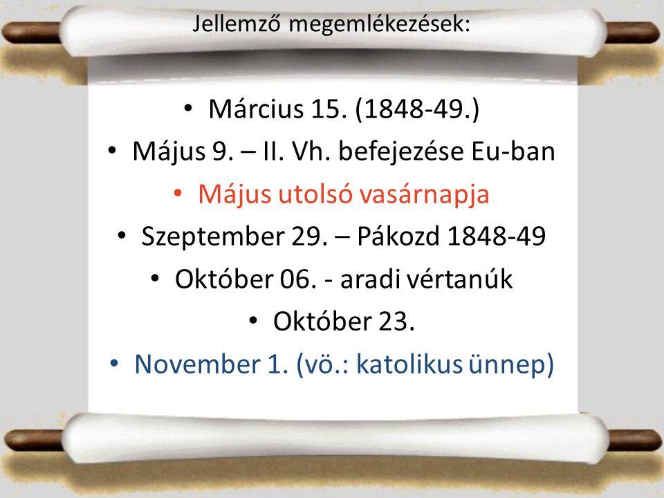 Jellemző megemlékezések: Március 15. (1848-49.) Május 9.