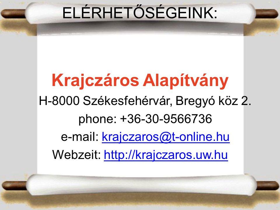 ELÉRHETŐSÉGEINK: Krajczáros Alapítvány H-8000 Székesfehérvár, Bregyó köz 2.