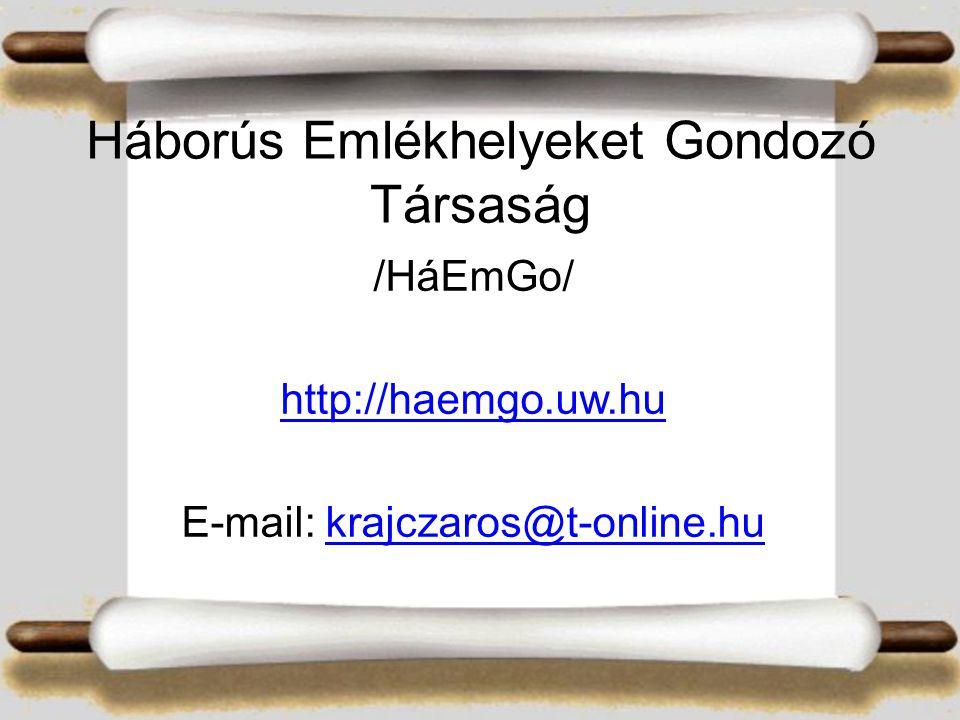 Háborús Emlékhelyeket Gondozó Társaság /HáEmGo/ http://haemgo.uw.hu E-mail: krajczaros@t-online.hukrajczaros@t-online.hu