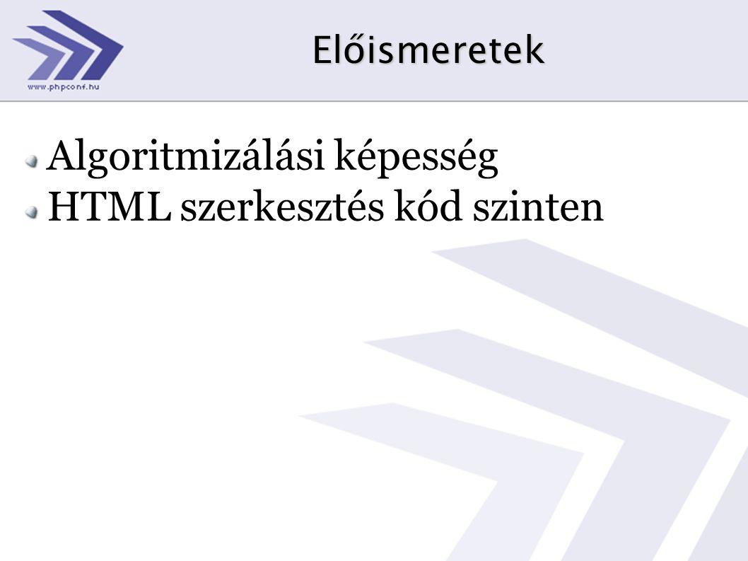 Előismeretek Algoritmizálási képesség HTML szerkesztés kód szinten