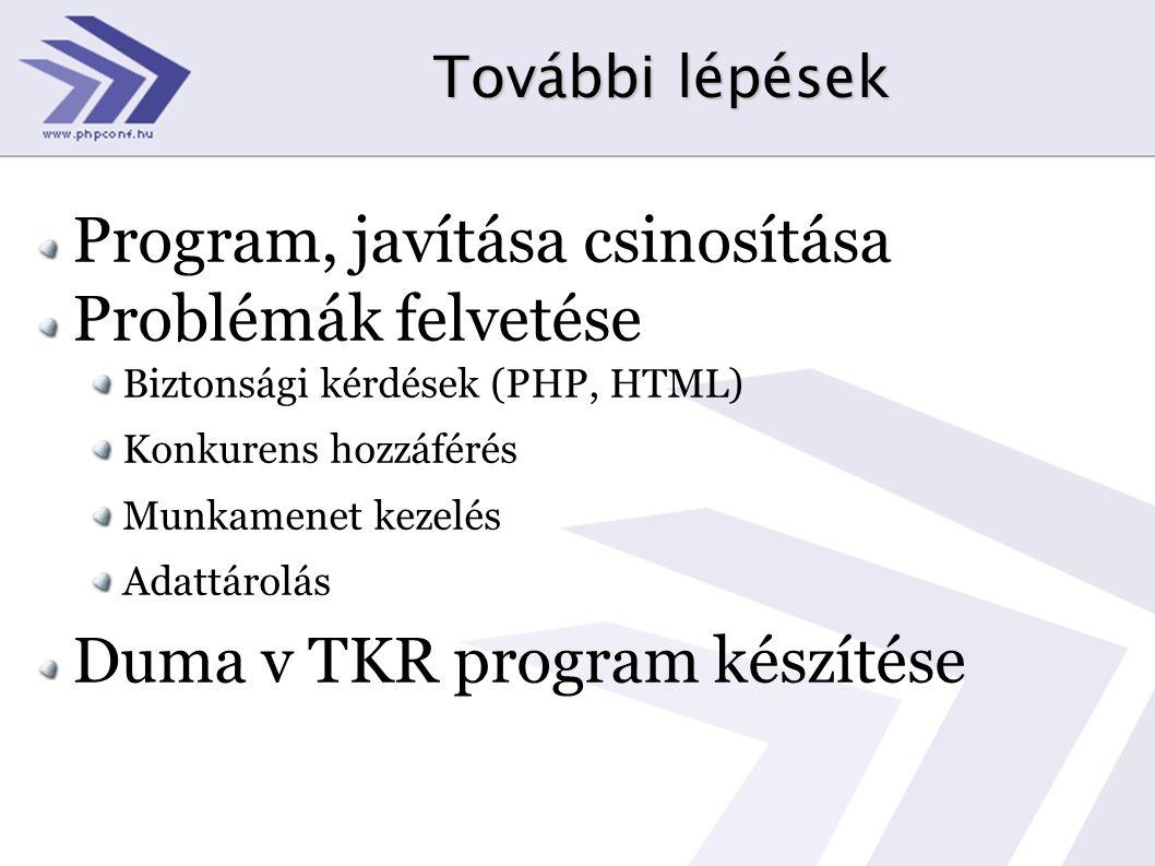 További lépések Program, javítása csinosítása Problémák felvetése Biztonsági kérdések (PHP, HTML) Konkurens hozzáférés Munkamenet kezelés Adattárolás
