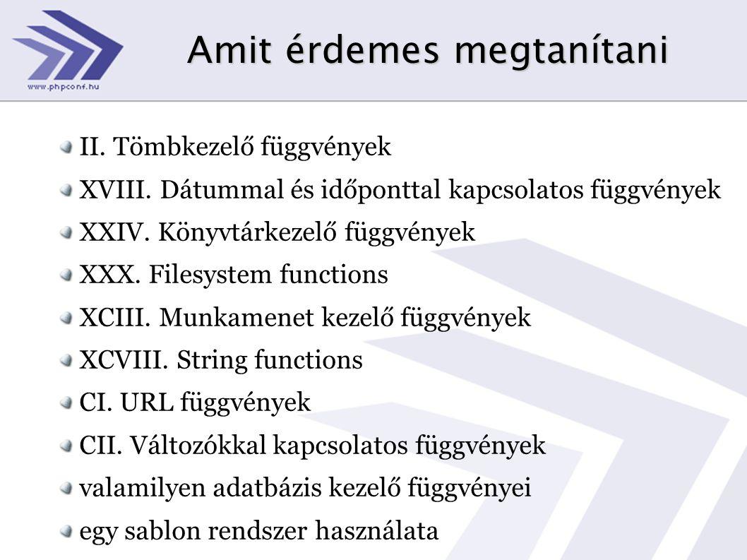 Amit érdemes megtanítani II. Tömbkezelő függvények XVIII. Dátummal és időponttal kapcsolatos függvények XXIV. Könyvtárkezelő függvények XXX. Filesyste
