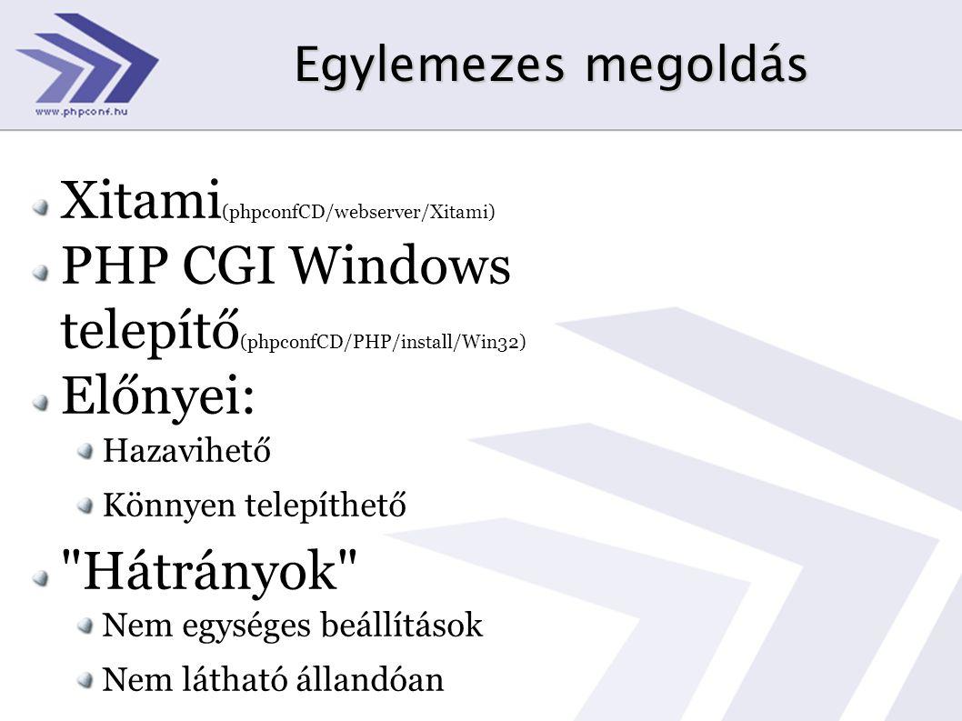 Egylemezes megoldás Xitami (phpconfCD/webserver/Xitami) PHP CGI Windows telepítő (phpconfCD/PHP/install/Win32) Előnyei: Hazavihető Könnyen telepíthető