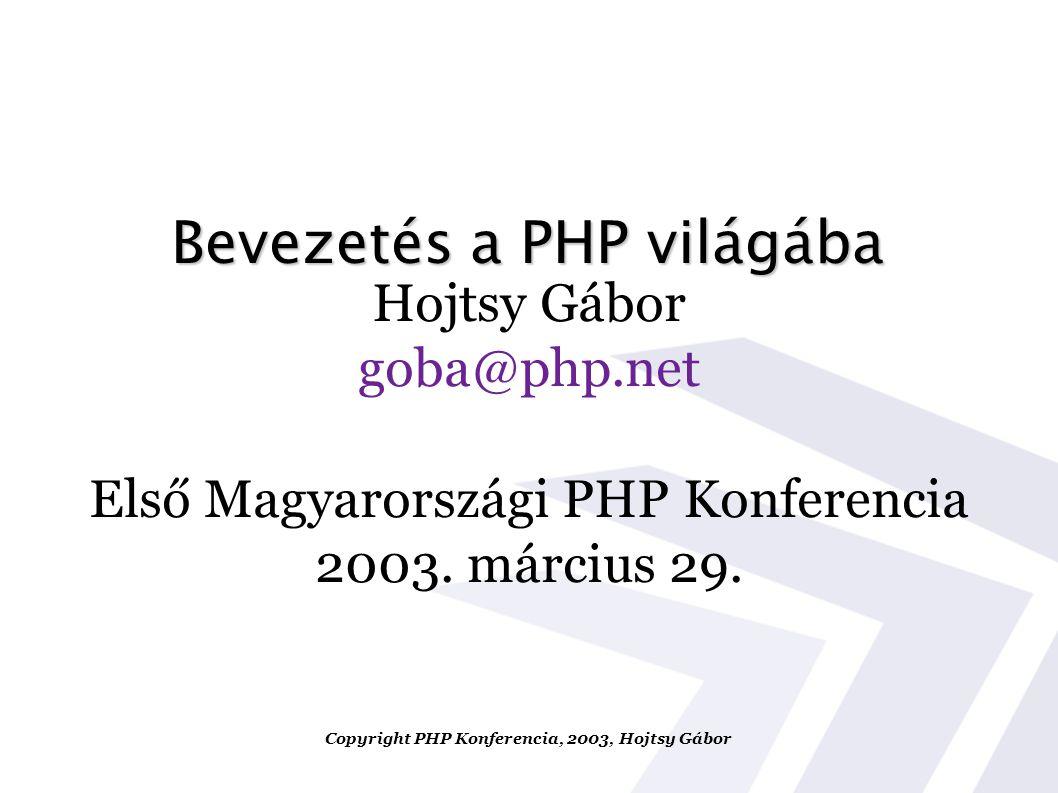 Bevezetés a PHP világába Hojtsy Gábor goba@php.net Első Magyarországi PHP Konferencia 2003.