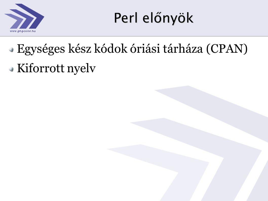 Perl előnyök Egységes kész kódok óriási tárháza (CPAN) Kiforrott nyelv