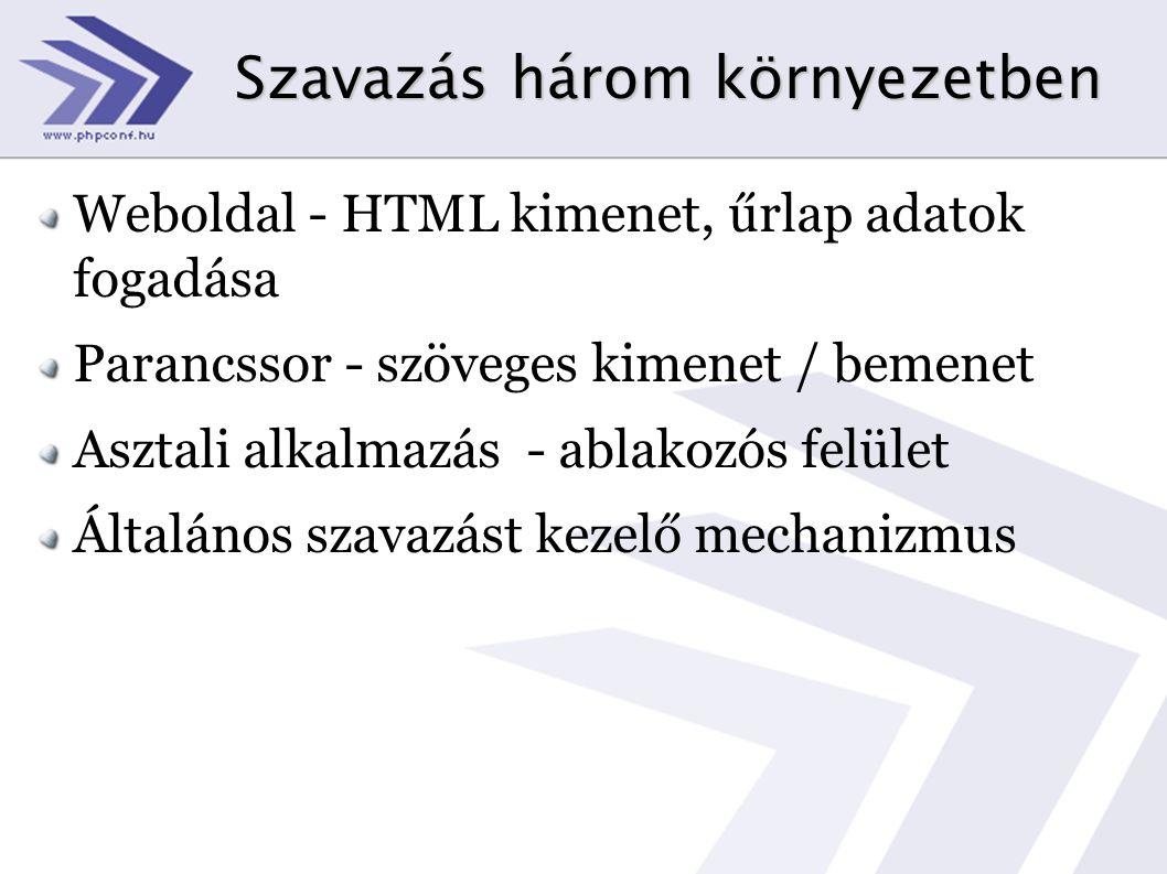Szavazás három környezetben Weboldal - HTML kimenet, űrlap adatok fogadása Parancssor - szöveges kimenet / bemenet Asztali alkalmazás - ablakozós felület Általános szavazást kezelő mechanizmus