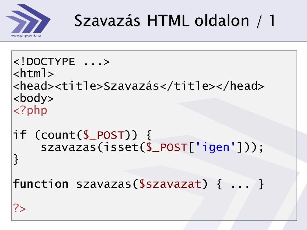 Szavazás HTML oldalon / 1 Szavazás < php if (count($_POST)) { szavazas(isset($_POST[ igen ])); } function szavazas($szavazat) {...