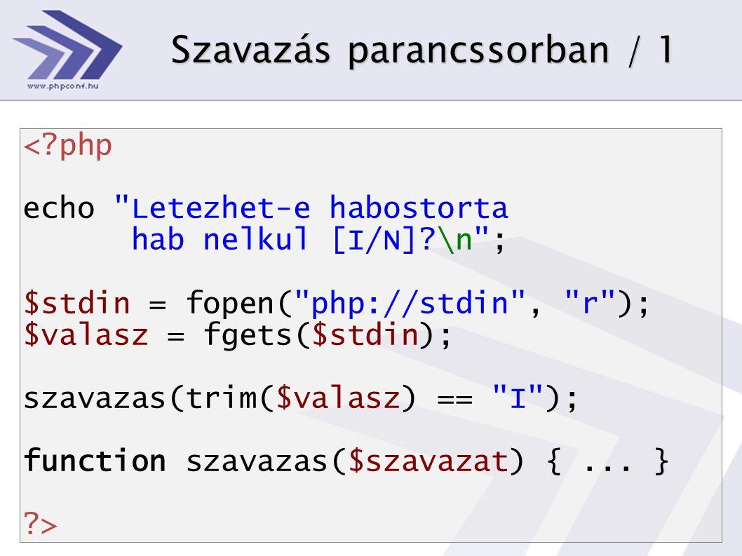 Szavazás parancssorban / 1 <?php echo Letezhet-e habostorta hab nelkul [I/N]?\n ; $stdin = fopen( php://stdin , r ); $valasz = fgets($stdin); szavazas(trim($valasz) == I ); function szavazas($szavazat) {...