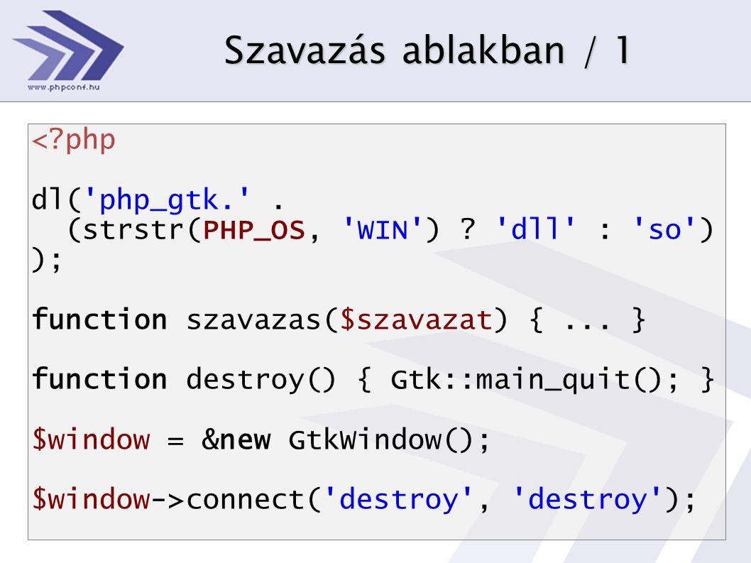 Szavazás ablakban / 1 <?php dl( php_gtk. . (strstr(PHP_OS, WIN ) .