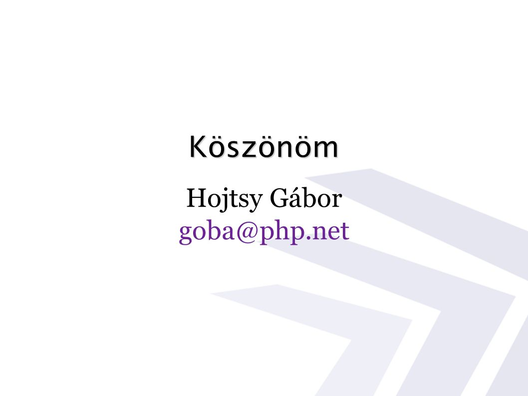 Köszönöm Hojtsy Gábor goba@php.net