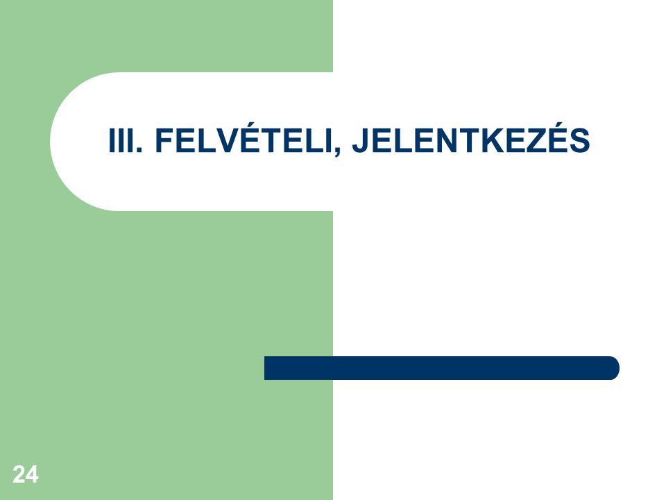 24 III. FELVÉTELI, JELENTKEZÉS