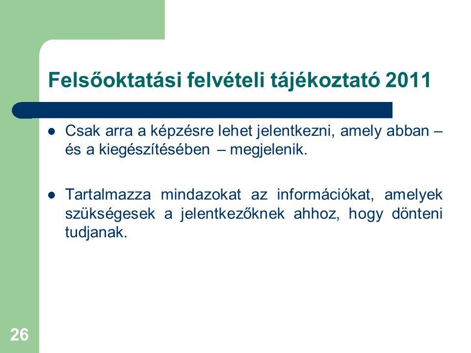 26 Felsőoktatási felvételi tájékoztató 2011 Csak arra a képzésre lehet jelentkezni, amely abban – és a kiegészítésében – megjelenik.
