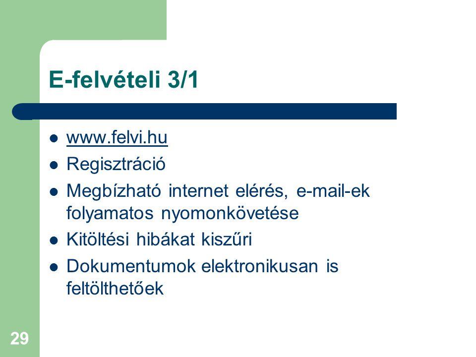29 E-felvételi 3/1 www.felvi.hu Regisztráció Megbízható internet elérés, e-mail-ek folyamatos nyomonkövetése Kitöltési hibákat kiszűri Dokumentumok elektronikusan is feltölthetőek