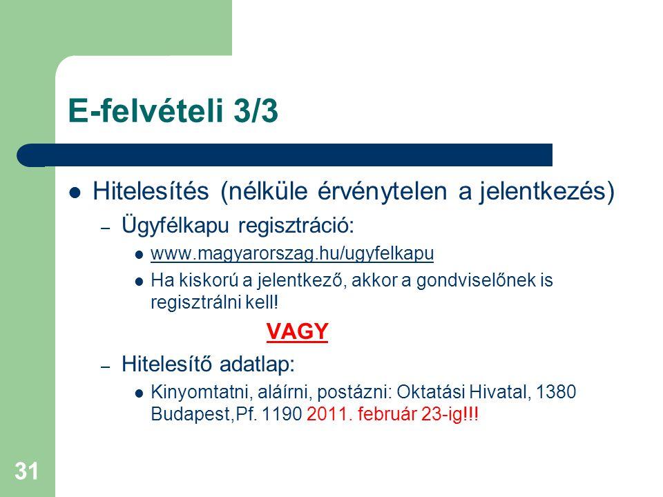 31 E-felvételi 3/3 Hitelesítés (nélküle érvénytelen a jelentkezés) – Ügyfélkapu regisztráció: www.magyarorszag.hu/ugyfelkapu Ha kiskorú a jelentkező, akkor a gondviselőnek is regisztrálni kell.
