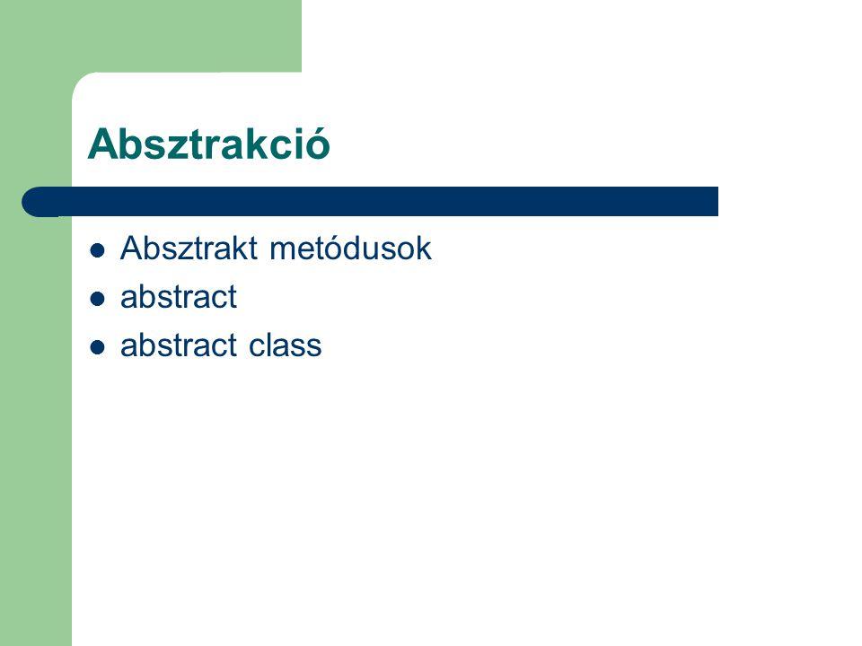 Absztrakció Absztrakt metódusok abstract abstract class