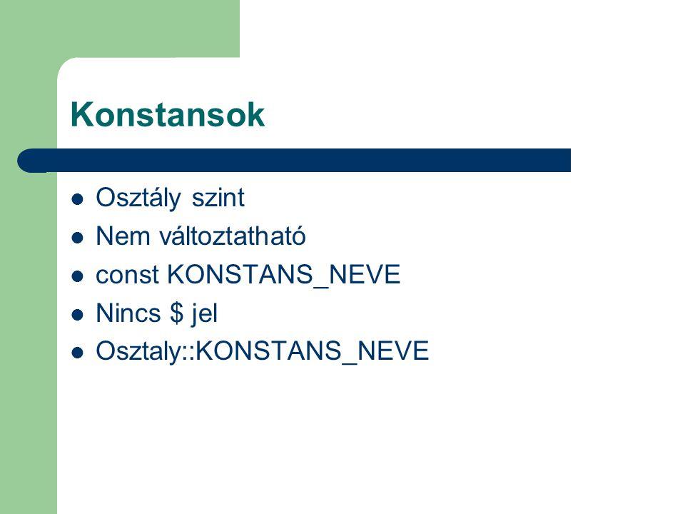 Konstansok Osztály szint Nem változtatható const KONSTANS_NEVE Nincs $ jel Osztaly::KONSTANS_NEVE
