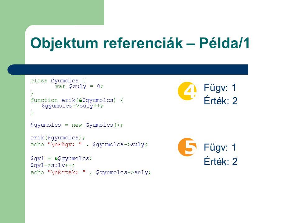 Klónozás A referenciák miatt szükséges __clone() metódus clone operátor Funkció – Egyedi azonosítók – Erőforrások $this – klón $that – eredeti objektum Ha nincs __clone()