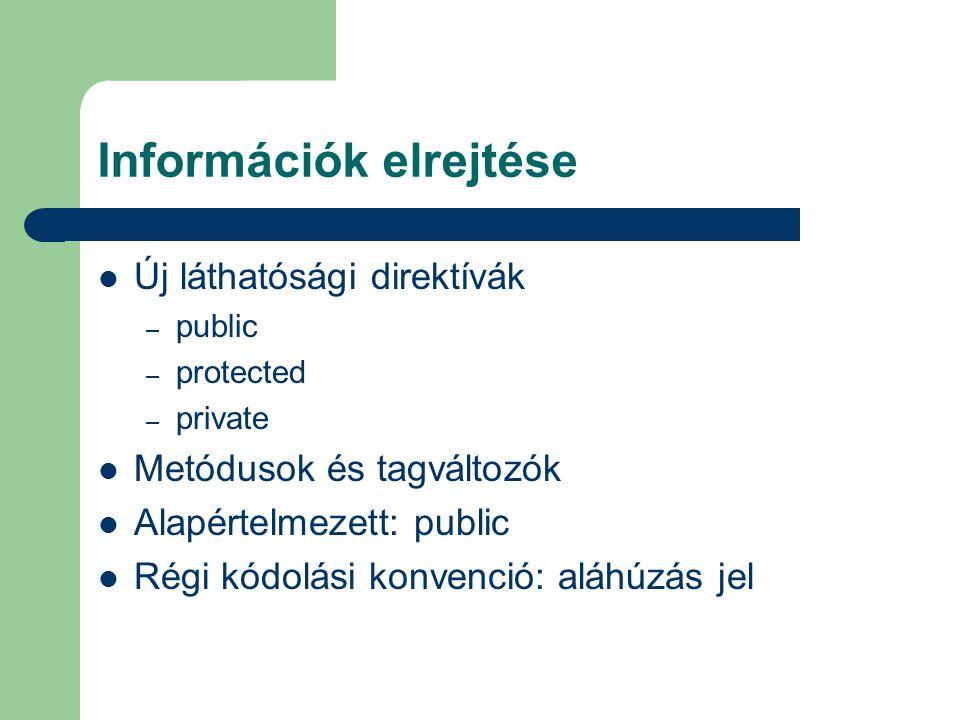 Információk elrejtése Új láthatósági direktívák – public – protected – private Metódusok és tagváltozók Alapértelmezett: public Régi kódolási konvenció: aláhúzás jel
