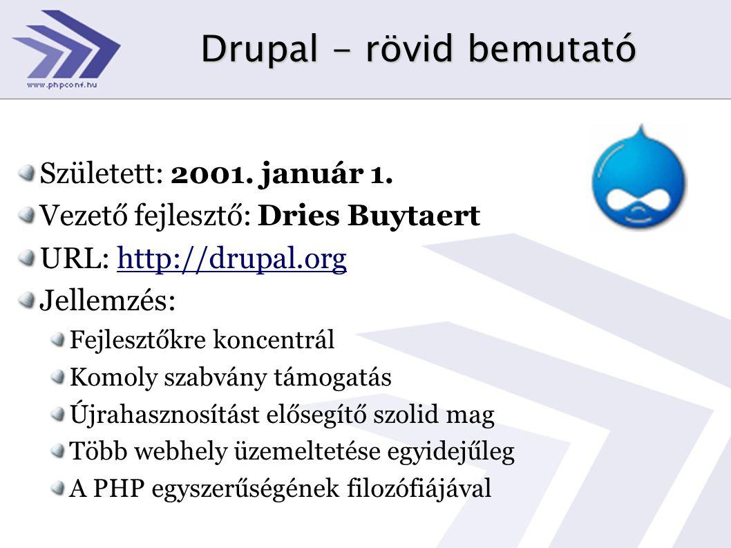 Drupal - rövid bemutató Született: 2001. január 1. Vezető fejlesztő: Dries Buytaert URL: http://drupal.org Jellemzés: Fejlesztőkre koncentrál Komoly s