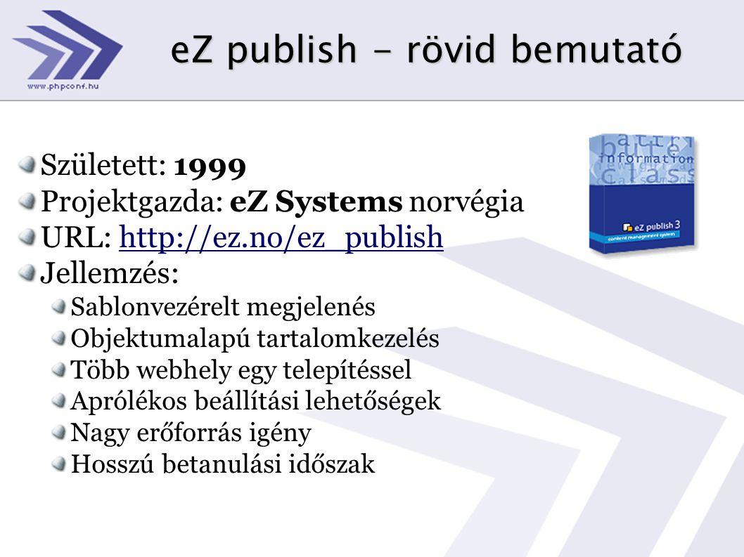 eZ publish - rövid bemutató Született: 1999 Projektgazda: eZ Systems norvégia URL: http://ez.no/ez_publish Jellemzés: Sablonvezérelt megjelenés Objekt