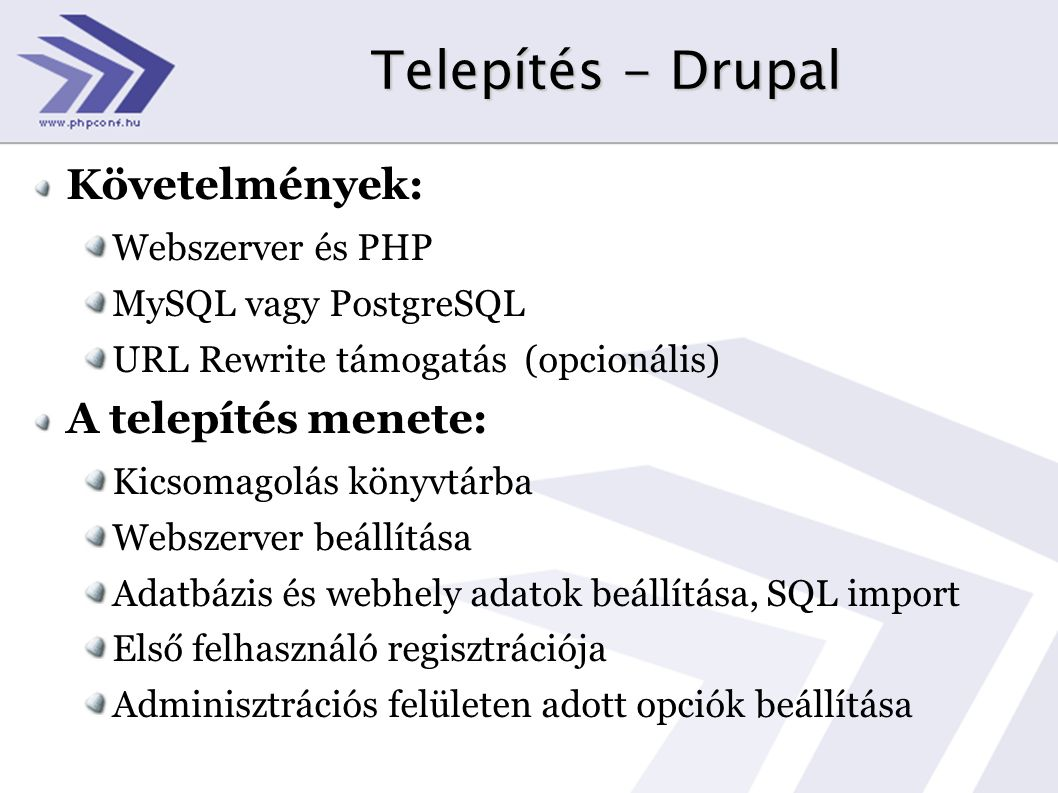 Telepítés - Drupal Követelmények: Webszerver és PHP MySQL vagy PostgreSQL URL Rewrite támogatás (opcionális) A telepítés menete: Kicsomagolás könyvtár
