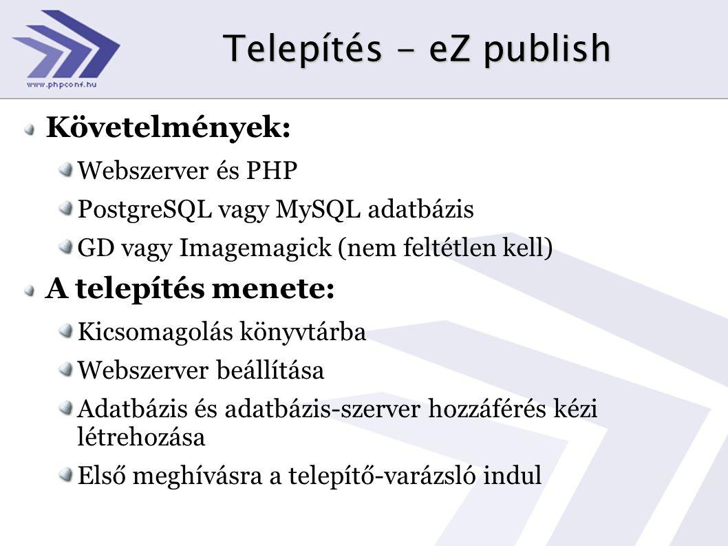 Telepítés - eZ publish Követelmények: Webszerver és PHP PostgreSQL vagy MySQL adatbázis GD vagy Imagemagick (nem feltétlen kell) A telepítés menete: K
