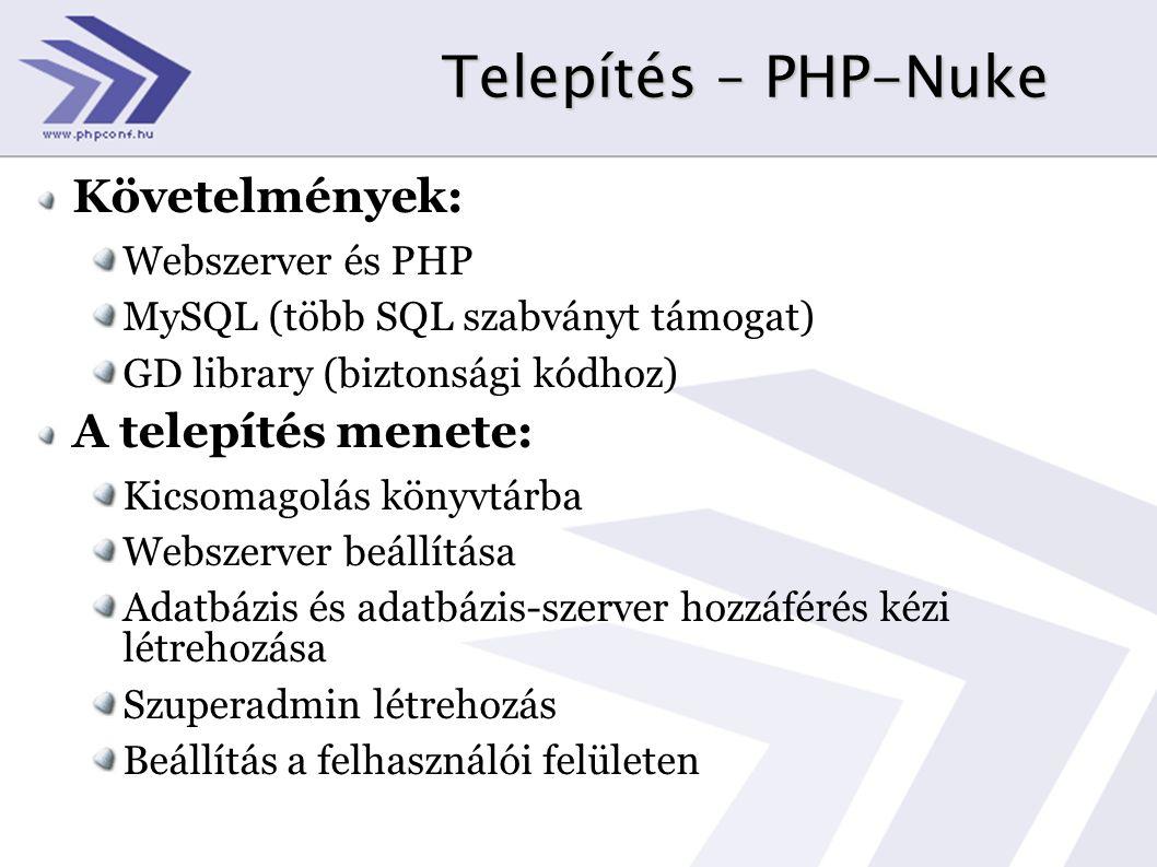 Telepítés – PHP-Nuke Követelmények: Webszerver és PHP MySQL (több SQL szabványt támogat) GD library (biztonsági kódhoz) A telepítés menete: Kicsomagol
