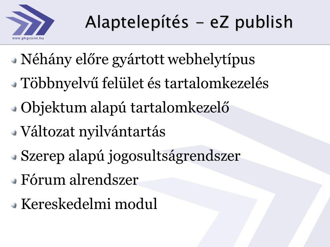 Alaptelepítés - eZ publish Néhány előre gyártott webhelytípus Többnyelvű felület és tartalomkezelés Objektum alapú tartalomkezelő Változat nyilvántart