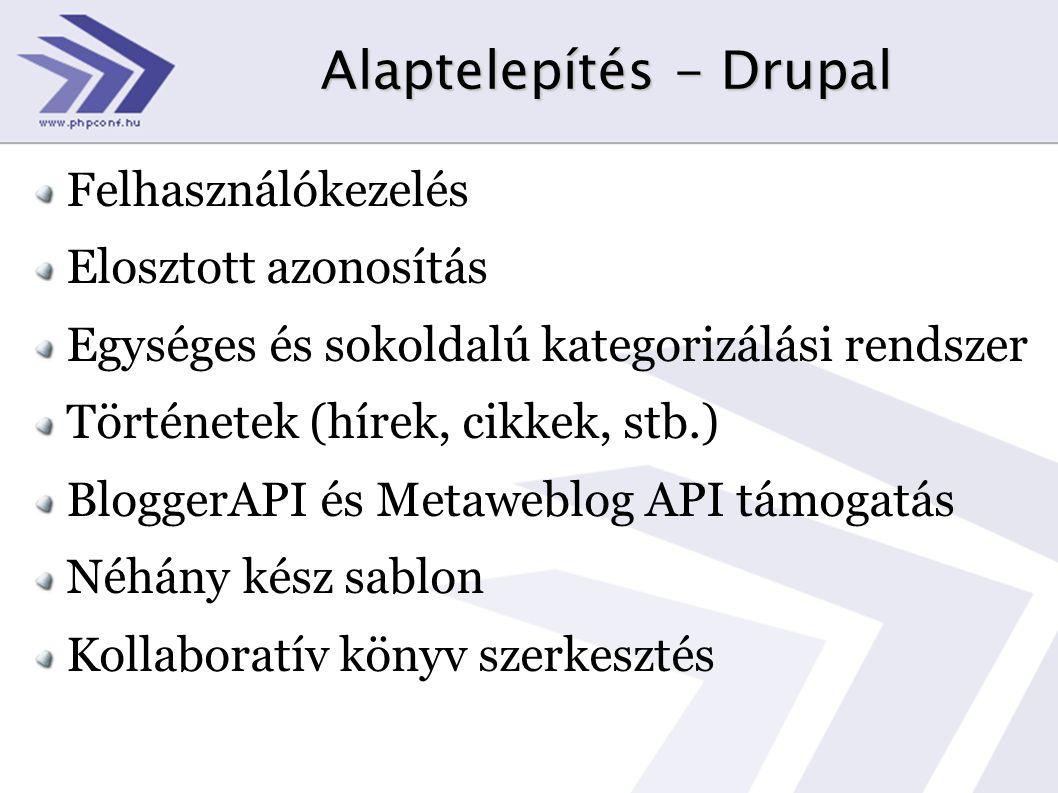 Alaptelepítés - Drupal Felhasználókezelés Elosztott azonosítás Egységes és sokoldalú kategorizálási rendszer Történetek (hírek, cikkek, stb.) BloggerA