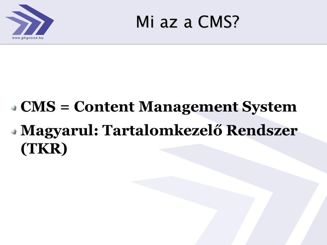 Mi az a CMS? CMS = Content Management System Magyarul: Tartalomkezelő Rendszer (TKR)