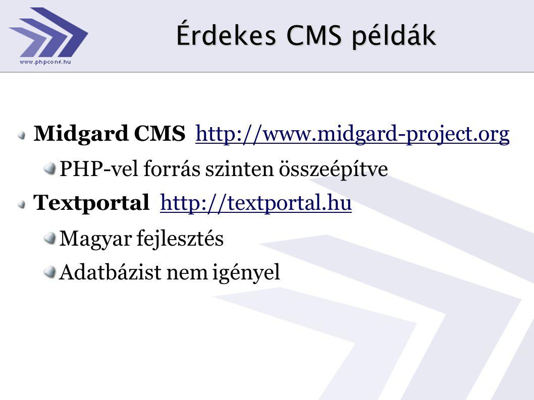 Érdekes CMS példák Midgard CMS http://www.midgard-project.org PHP-vel forrás szinten összeépítve Textportal http://textportal.hu Magyar fejlesztés Ada