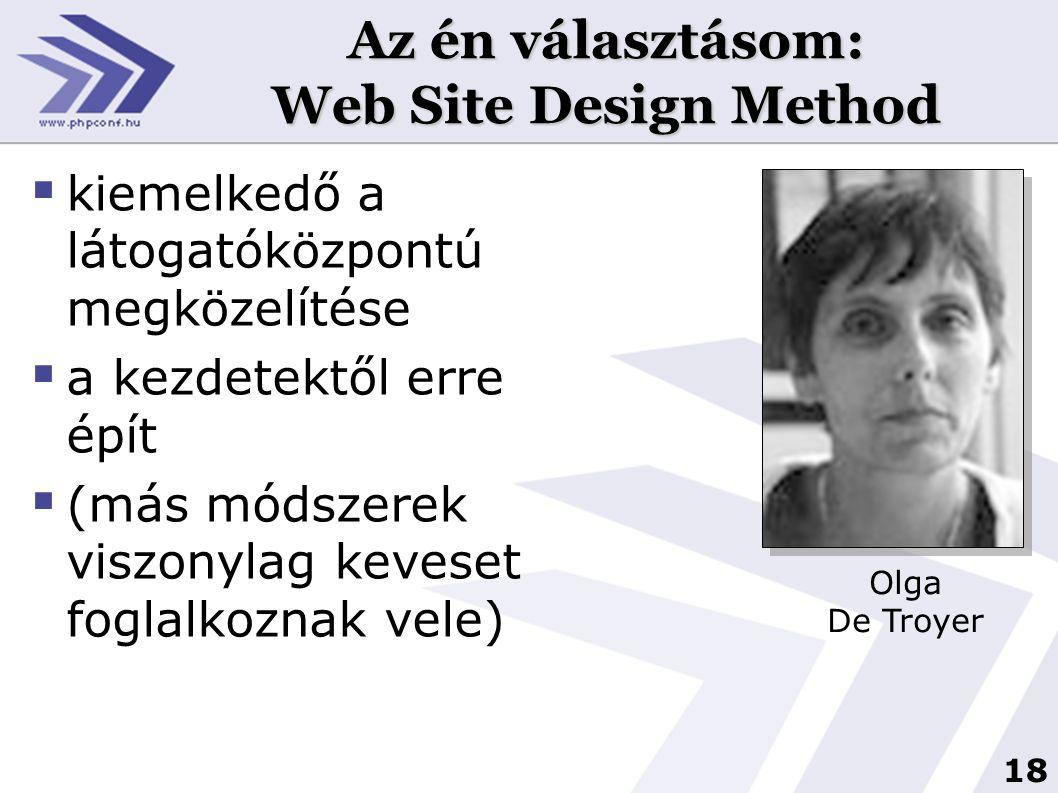 18 Az én választásom: Web Site Design Method  kiemelkedő a látogatóközpontú megközelítése  a kezdetektől erre épít  (más módszerek viszonylag keves