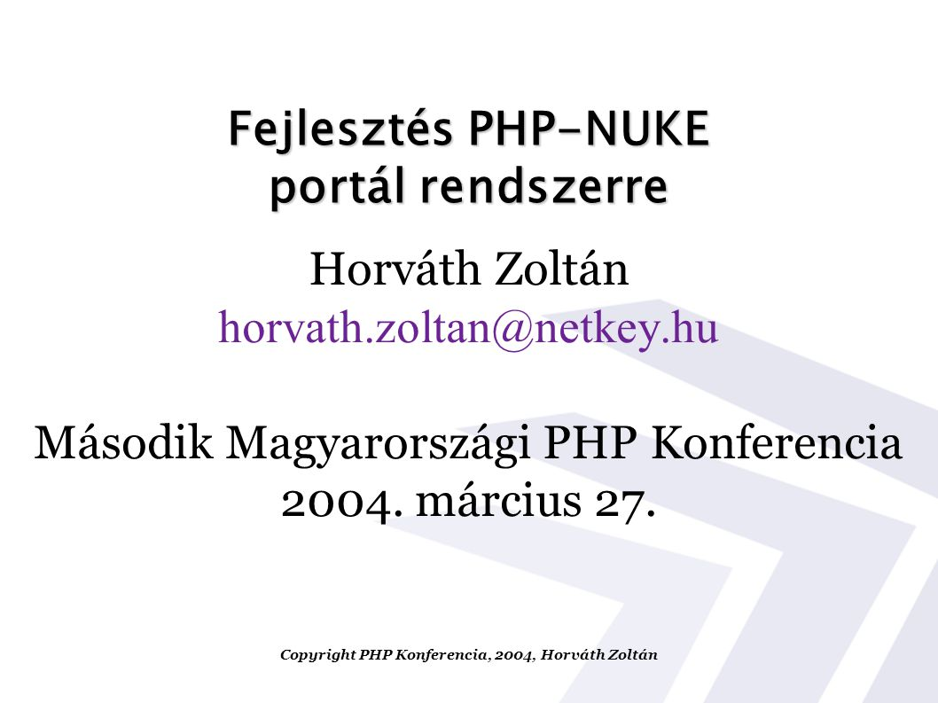 Fejlesztés PHP-NUKE portál rendszerre Horváth Zoltán horvath.zoltan@netkey.hu Második Magyarországi PHP Konferencia 2004. március 27. Copyright PHP Ko