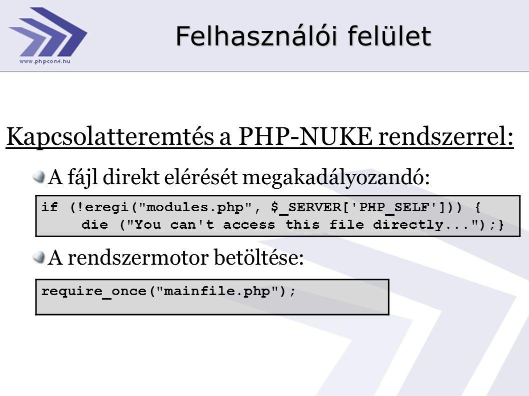 Felhasználói felület Kapcsolatteremtés a PHP-NUKE rendszerrel: A fájl direkt elérését megakadályozandó: A rendszermotor betöltése: if (!eregi( modules.php , $_SERVER[ PHP_SELF ])) { die ( You can t access this file directly... );} require_once( mainfile.php );