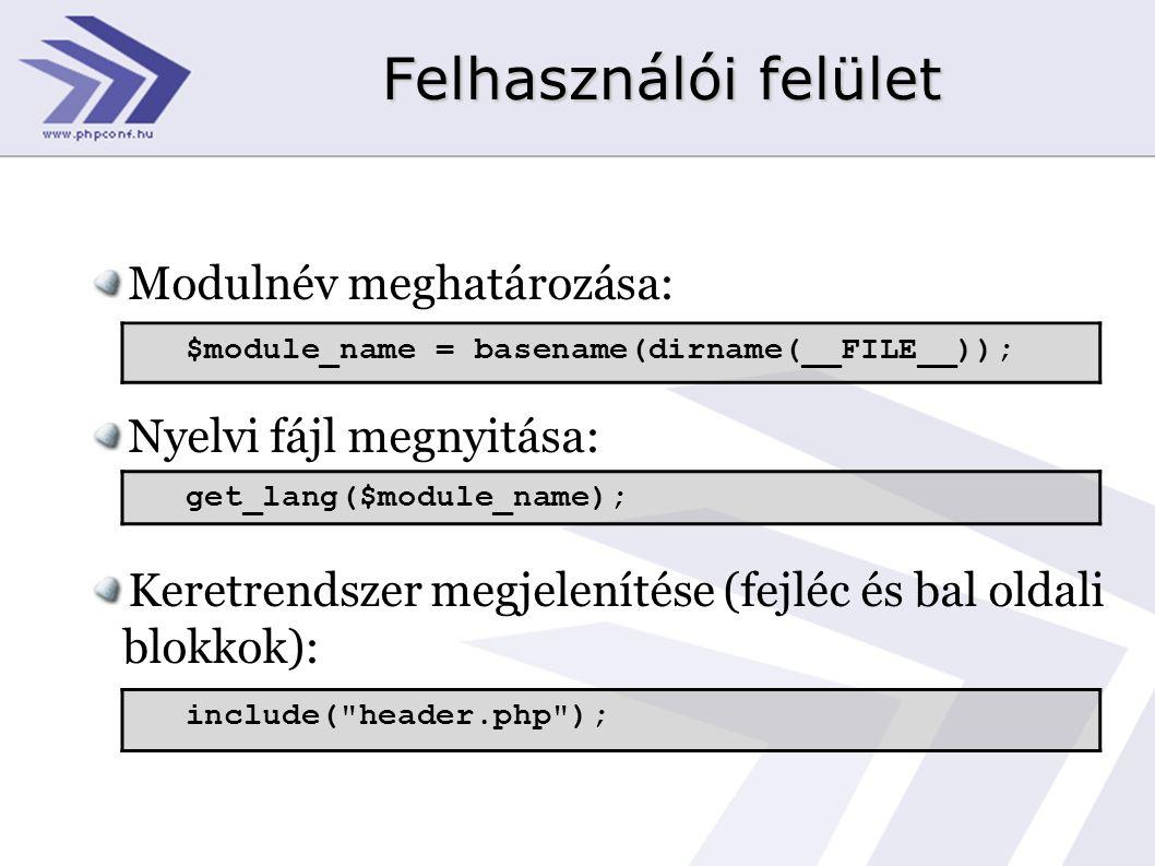 Felhasználói felület Modulnév meghatározása: Nyelvi fájl megnyitása: Keretrendszer megjelenítése (fejléc és bal oldali blokkok): $module_name = basename(dirname(__FILE__)); get_lang($module_name); include( header.php );