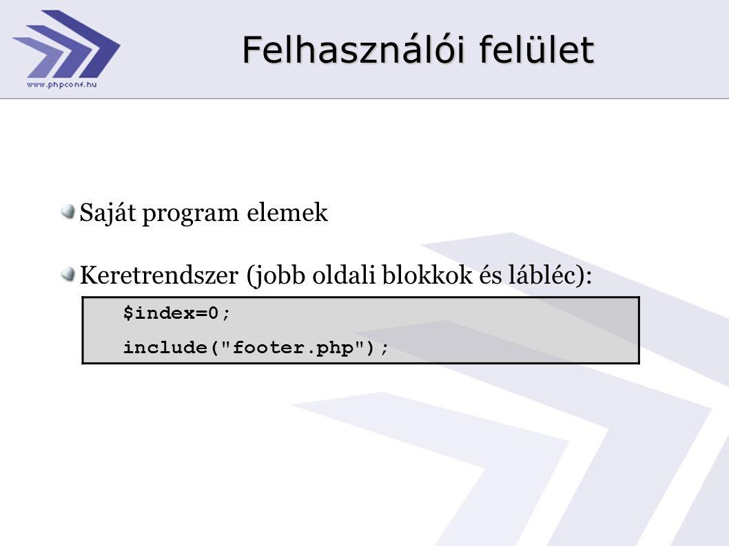 Felhasználói felület Saját program elemek Keretrendszer (jobb oldali blokkok és lábléc): $index=0; include( footer.php );