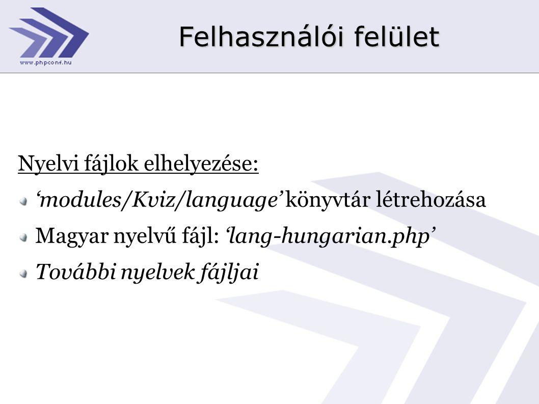 Felhasználói felület Nyelvi fájlok elhelyezése: 'modules/Kviz/language' könyvtár létrehozása Magyar nyelvű fájl: 'lang-hungarian.php' További nyelvek