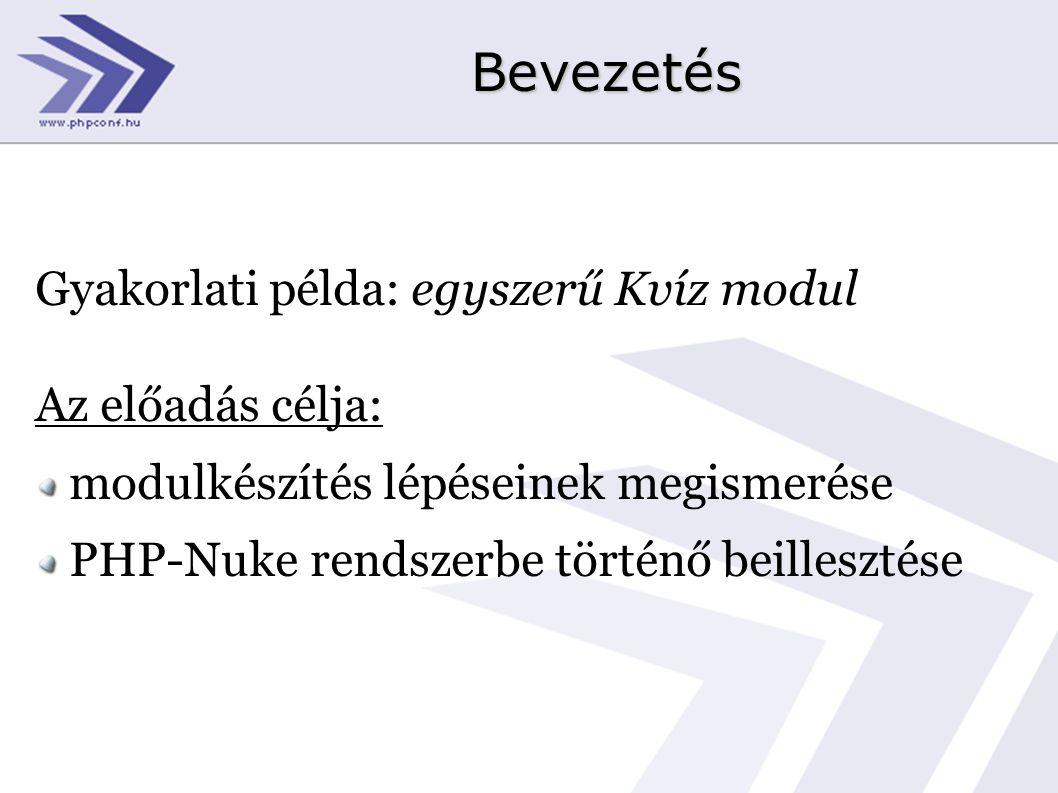 Bevezetés Gyakorlati példa: egyszerű Kvíz modul Az előadás célja: modulkészítés lépéseinek megismerése PHP-Nuke rendszerbe történő beillesztése