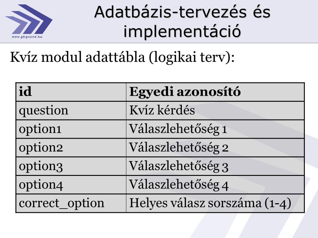 Adatbázis-tervezés és implementáció Kvíz modul adattábla (logikai terv): idEgyedi azonosító questionKvíz kérdés option1Válaszlehetőség 1 option2Válaszlehetőség 2 option3Válaszlehetőség 3 option4Válaszlehetőség 4 correct_optionHelyes válasz sorszáma (1-4)