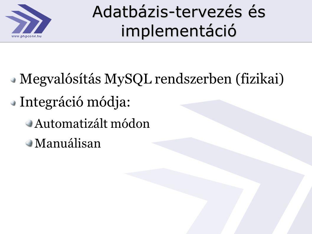 Adatbázis-tervezés és implementáció Megvalósítás MySQL rendszerben (fizikai) Integráció módja: Automatizált módon Manuálisan