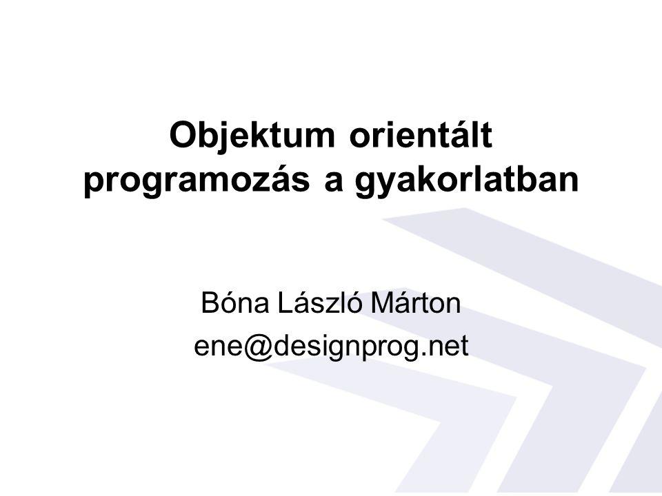 Objektum orientált programozás a gyakorlatban Bóna László Márton ene@designprog.net