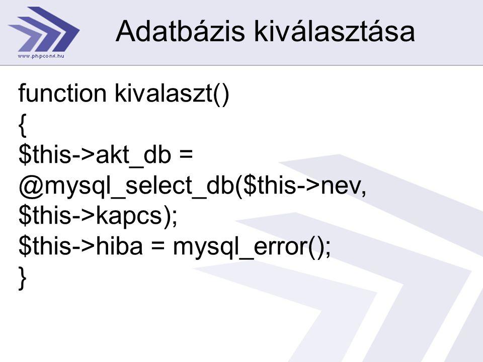 Adatbázis kiválasztása function kivalaszt() { $this->akt_db = @mysql_select_db($this->nev, $this->kapcs); $this->hiba = mysql_error(); }