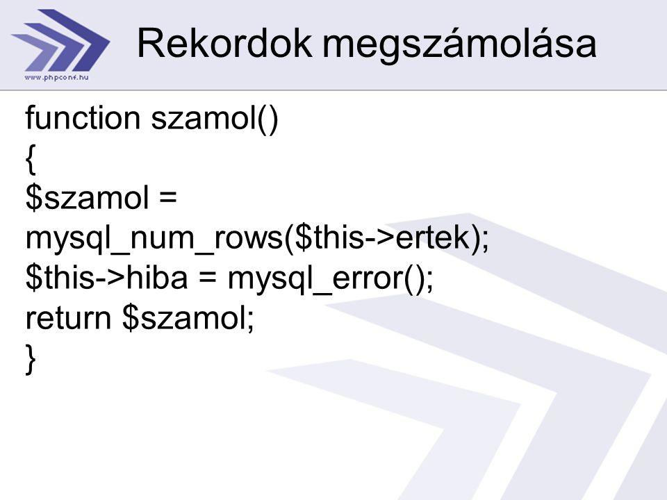 Rekordok megszámolása function szamol() { $szamol = mysql_num_rows($this->ertek); $this->hiba = mysql_error(); return $szamol; }