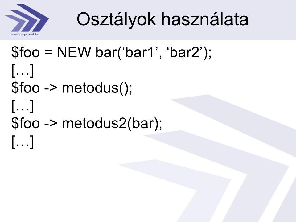 Osztályok használata $foo = NEW bar('bar1', 'bar2'); […] $foo -> metodus(); […] $foo -> metodus2(bar); […]