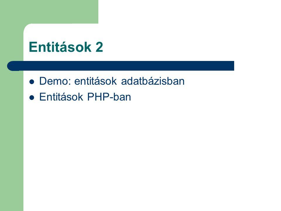 Entitások 2 Demo: entitások adatbázisban Entitások PHP-ban