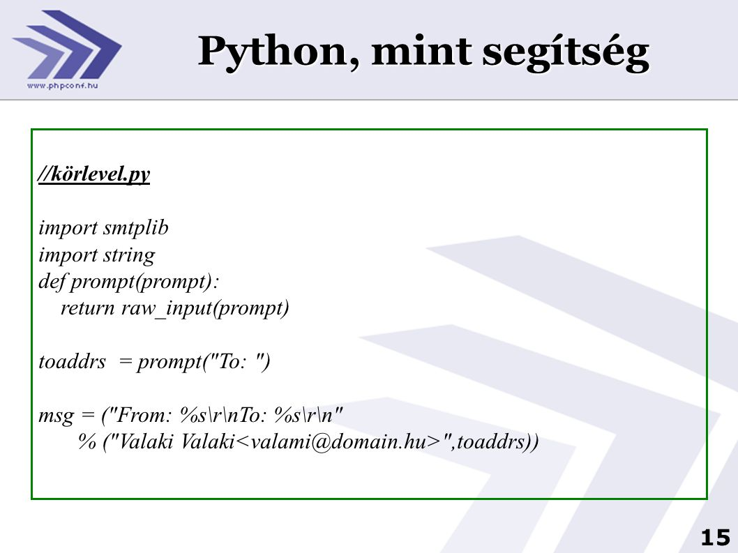 15 Python, mint segítség //körlevel.py import smtplib import string def prompt(prompt): return raw_input(prompt) toaddrs = prompt(
