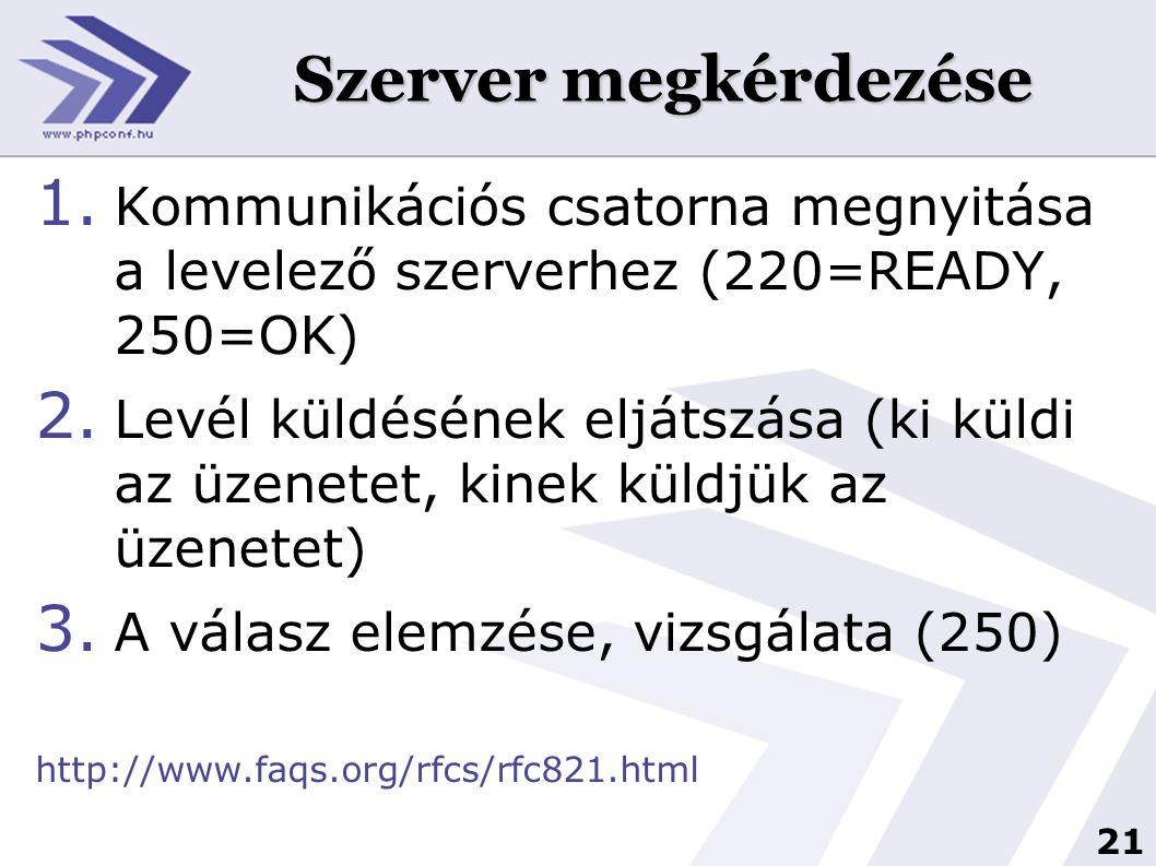 22 Szerver megkérdezése …………… $sock=fsockopen($mailserver_adress,25); if($sock) { //küldőszerver beköszön (azonosítás) $say= HELO DOMAIN.HU ; echo SAY: .$say; fputs($sock,$say); //smtp válasz feldolgozása $answer= ; $answer=fgets($sock,4); echo ANS: .$answer; //250=OK a 220=READY, ha nem ezeket adja vissza, gondja van