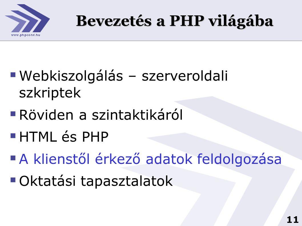 11 Bevezetés a PHP világába  Webkiszolgálás – szerveroldali szkriptek  Röviden a szintaktikáról  HTML és PHP  A klienstől érkező adatok feldolgozá