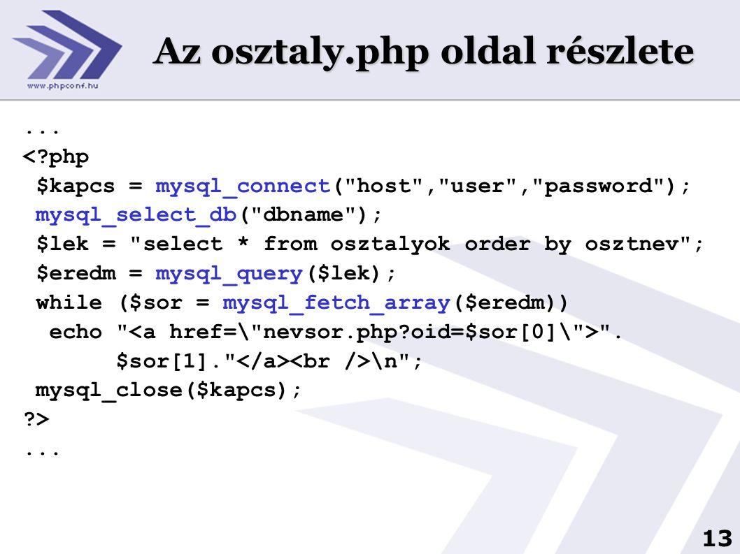 13 Az osztaly.php oldal részlete... <?php $kapcs = mysql_connect(